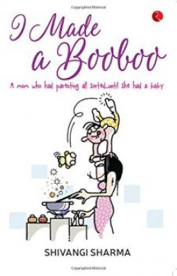 I Made a Booboo: A Mom Who Had Parenting All Sorted... Until She Had a Baby