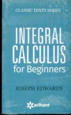 Integral Calculus For Beginners Single Edition