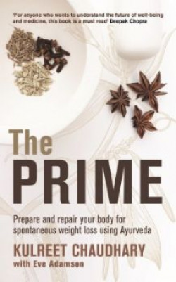 The Prime : Prepare and Repair Your Body for Spontaneous Weight Loss Using Ayurveda