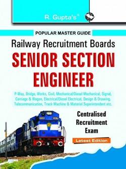 RRB: Senior Section Engineer (P.Way, Bridge, Works, Civil, Mechanical etc.) Centralised Recruitment Exam Guide