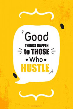 Quasar Crystal Good Things Happen to Those Who Hustle Inspiring Quote Poster (Paper, Yellow, 12 X 18 Inch)